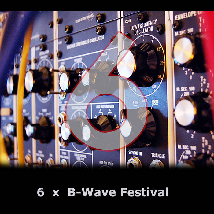 six years b-wave festival